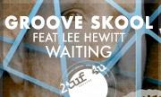 GROOVE SKOOL feat LEE HEWITT - Waiting (2TUF4U) - exclusive 03/08/2018