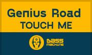 GENIUS ROAD - Touch Me (Bass Machine)