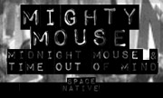 MIGHTY MOUSE - Midnight Mouse & Time Out Of Mind (Space Native) - exclusive 21-01-2018
