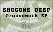 SHOGONE DEEP - Groundwork EP (FAR (Faze Action)) - exclusive 28-06-2018