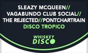 SLEAZY MCQUEEN/VAGABUNDO CLUB SOCIAL/THE REJECTED/PONTCHARTRAIN - Disco Tropico (Whiskey Disco) - exclusive 18-06-2018