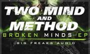 TWO MIND & METHOD - Broken Minds (Big Freaks Audio) - exclusive 30-04-2018
