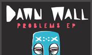 DAWN WALL - Problems EP (Integral))