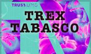 TREX - Tabasco (Trust Audio) - exclusive 26-04-2018