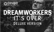 DREAMWORKERS - It's Over (Deluxe Version) (DNBB Digital) - exclusive 27-04-2018