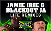 JAMIE IRIE & BLACKOUT JA - Life Remixs (Saysell) - exclusive 13-08-2018