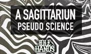 A SAGITTARIUN - Pseudo Science (Idle Hands)