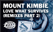 MOUNT KIMBIE - Love What Survives (Remixes Part 2) (Warp)