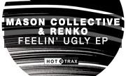 MASON COLLECTIVE & RENKO - Feelin' Ugly EP (Hottrax)