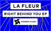 LA FLEUR feat LULA - Right Behind You EP - Remixes (Power Plant Sweden)
