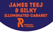 JAMES TEEJ & SILKY - Illuminated Cabaret (Rockets & Ponies)