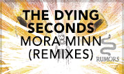 THE DYING SECONDS - Mora Minn (Remixes) (Rumors)