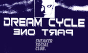 DREAM CYCLE - Part One (Sneaker Social Club)