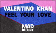 VALENTINO KHAN - Feel Your Love (Mad Decent US)