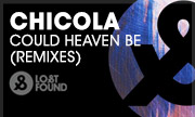 CHICOLA - Could Heaven Be (Remixes) (Lost & Found)