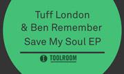 TUFF LONDON/BEN REMEMBER - Save My Soul EP (Toolroom)