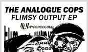 THE ANALOGUE COPS - Flimsy Output EP (Hypercolour)