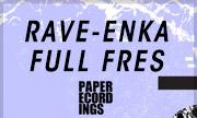 RAVE-ENKA - Full Fres (Paper Recordings)