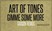 ART OF TONES - Gimme Some More (Saison Remix) (Monoside)