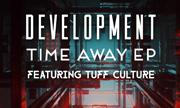 DEVELOPMENT feat TUFF CULTURETime Away EP (Four40)