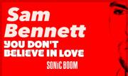 SAM BENNETT - You Don't Believe In Love (Sonic Boom)