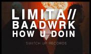 LIMITA/BAADWRK - How U Doin (Switch Up)