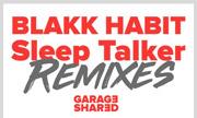 BLAKK HABIT - Sleep Talker Remixes (Garage Shared)