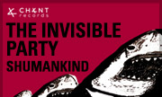 THE INVISIBLE PARTY - Shumankind (Chant)