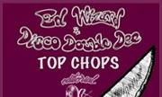 ED WIZARD/DISCO DOUBLE DEE - Top Chops (Editorial) - exclusive 01-01-2030
