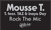 MOUSSE T feat TAZ & INAYA DAY - Rock The Mic (Glitterbox Recordings)