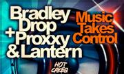 BRADLEY DROP/PROXXY/DJ LANTERN - Music Takes Control (Hot Cakes)