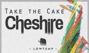 CHESHIRE - Take The Cake (Lowtemp)