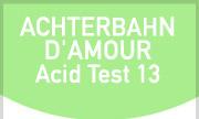 ACHTERBAHN D'AMOUR - Acid Test 13 (Acid Test)
