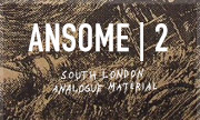 ANSOME - 2 (South London Analogue Material)