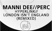 MANNI DEE/PERC - Hyperlink/London Isn't England (Remixed) (Perc Trax)