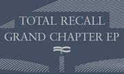 TOTAL RECALL - Grand Chapter EP (Full Cycle)