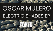 OSCAR MULERO - Electric Shades EP (Token Belgium)