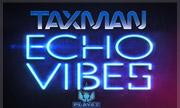 TAXMAN - Echo Vibes EP (Playaz)