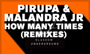 PIRUPA & MALANDRA JR - How Many Times (Remixes) (Glasgow Underground)