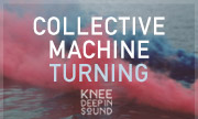 COLLECTIVE MACHINE - Turning (Knee Deep In Sound)