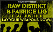 RAW DISTRICT/FABRICE LIG feat JUST HER - Lay Your Weapons Down (Crosstown Rebels)