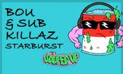 BOU & SUB KILLAZ - Starburst (Souped Up)