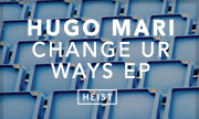 HUGO MARI - Change Ur Ways EP (Heist Recordings)