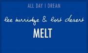 LEE BURRIDGE & LOST DESERT - Melt (All Day I Dream)