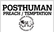 POSTHUMAN - Preach / Temptation (Dixon Avenue Basement Jams)