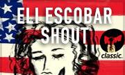 ELI ESCOBAR - Shout (Classic)