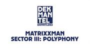 MATRIXXMAN - Sector III: Polyphony (Dekmantel Holland)