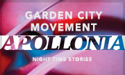 GARDEN CITY MOVEMENT - Apollonia (Night Time Stories)