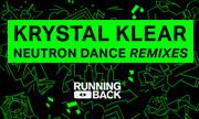 KRYSTAL KLEAR - Neutron Dance (Remixes) (Running Back Germany)