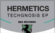 HERMETICS - Techgnosis EP (R&S)